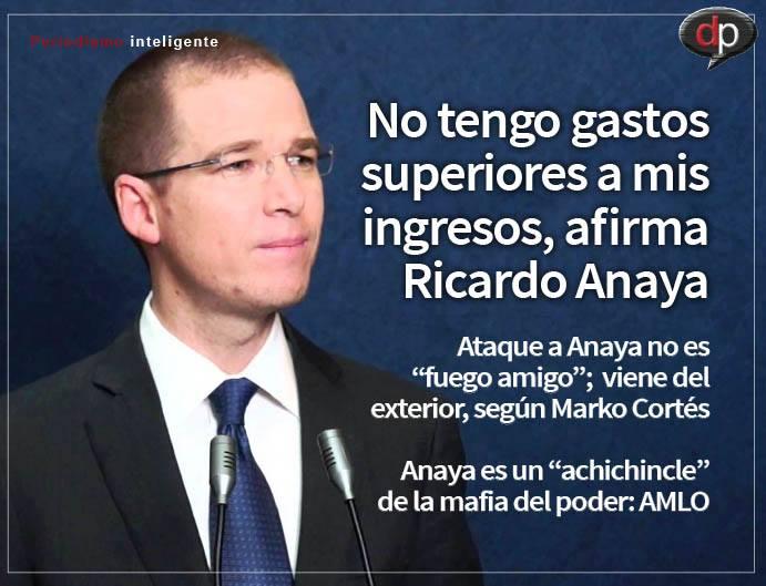 No tengo gastos superiores a mis ingresos, afirma Ricardo Anaya.